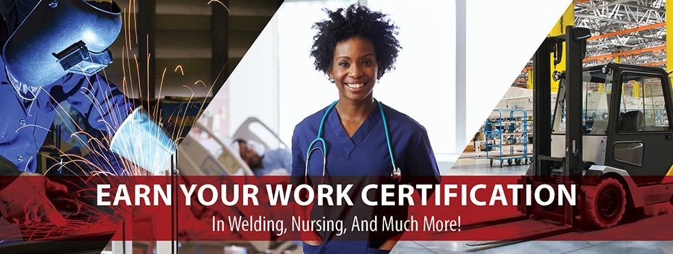 Earn Your Work Certification - in Welding, Nursing and Much More!